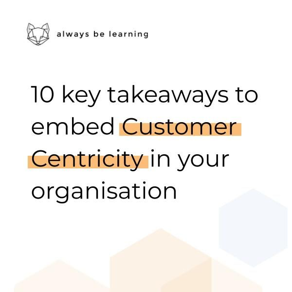 Embed customer centricity in your organisation